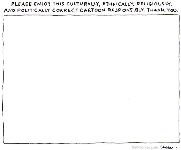 Please enjoy this culturally, ethnically, religiously, and politically correct cartoon responsibly, thank you